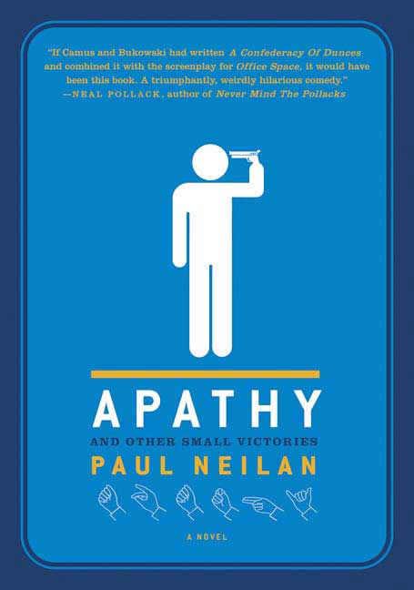 Apathy and Other Small Victories By Neilan, Paul