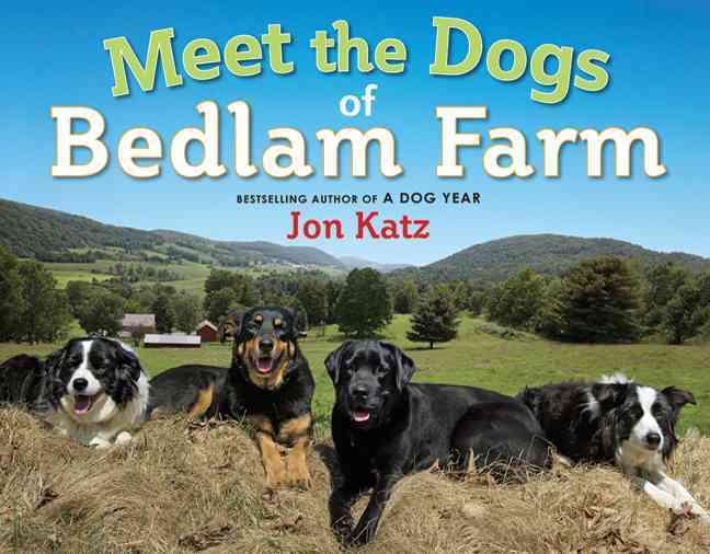 Meet the Dogs of Bedlam Farm By Katz, Jon