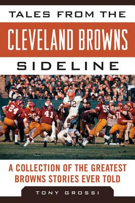 Tales from the Cleveland Browns Sideline By Grossi, Tony