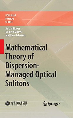 Mathematical Theory of Dispersion-managed Optical Solitons By Biswas, Anjan